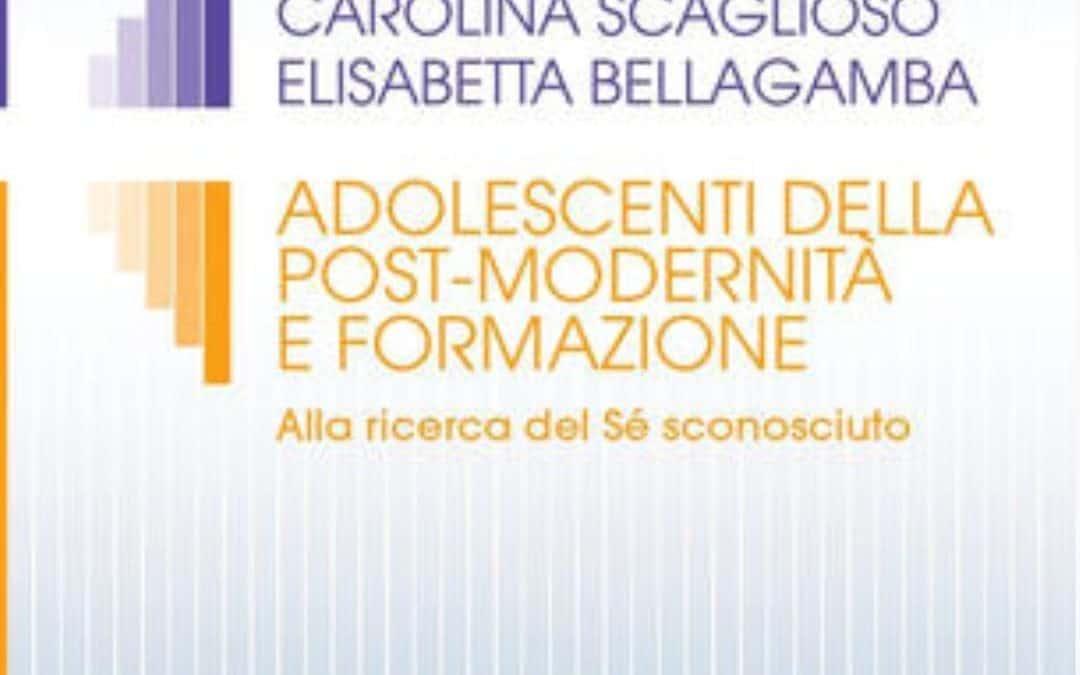 """""""Adolescenti della post-modernità e formazione"""" A cura di C. Scaglioso, E. Bellagamba"""